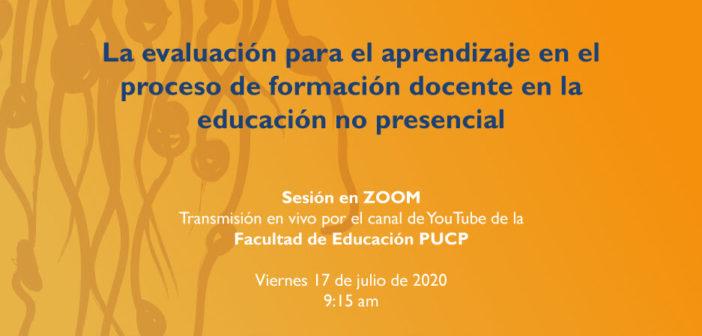 """Cuarto Encuentro de Experiencias Formativas en tiempos de pandemia de la Red KIPUS Perú """"La evaluación para el aprendizaje en el proceso de formación docente en la educación no presencial"""""""